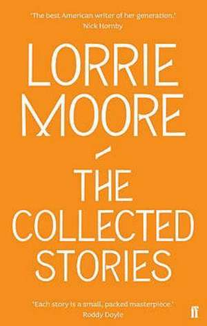 The Collected Stories of Lorrie Moore de Lorrie Moore