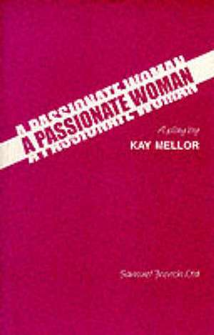 A Passionate Woman - A Play:  A Play de Kay Mellor