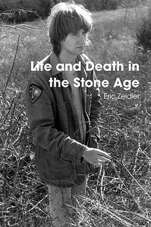 Life and Death in the Stone Age de Eric Zeidler