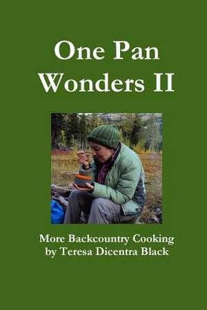 One Pan Wonders II - More Backcountry Cooking de Teresa Dicentra Black