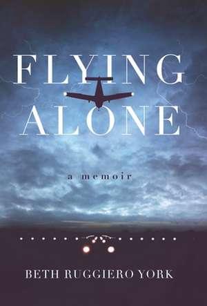 Flying Alone de Beth Ruggiero York