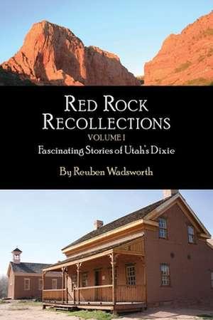 Red Rock Recollections, Volume I de Reuben E Wadsworth