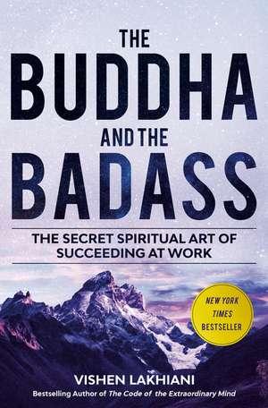 The Buddha and the Badass: The secret spiritual art of succeeding at work de Vishen Lakhiani