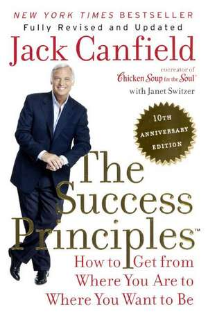 The Success Principles:  How to Get from Where You Are to Where You Want to Be de Jack Canfield