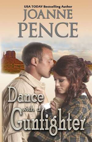 Dance with a Gunfighter de Joanne Pence