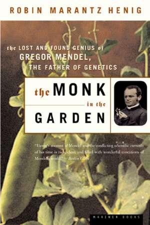 The Monk in the Garden: The Lost and Found Genius of Gregor Mendel, the Father of Genetics de Robin Marantz Henig