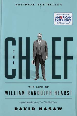 The Chief: The Life of William Randolph Hearst de David Nasaw