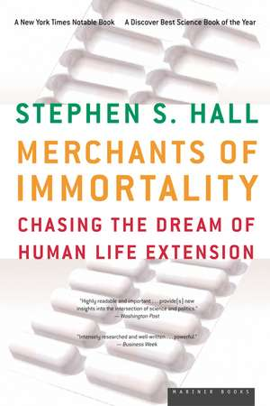 Merchants of Immortality: Chasing the Dream of Human Life Extension de Stephen S. Hall
