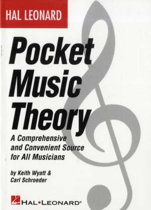 Hal Leonard Pocket Music Theory: A Comprehensive and Convenient Source for All Musicians de Keith Wyatt
