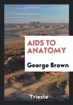 AIDS to Anatomy de George Brown