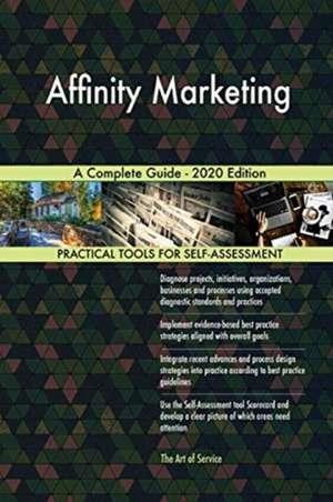 Affinity Marketing A Complete Guide - 2020 Edition de Gerardus Blokdyk