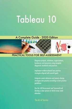 Tableau 10 A Complete Guide - 2020 Edition de Gerardus Blokdyk