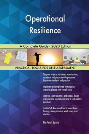Operational Resilience A Complete Guide - 2020 Edition de Gerardus Blokdyk