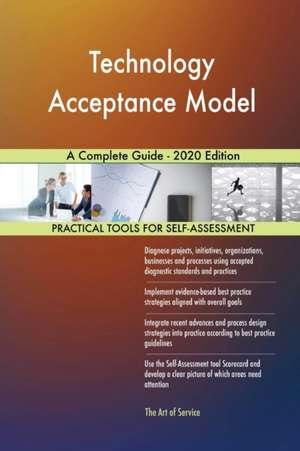 Technology Acceptance Model A Complete Guide - 2020 Edition de Gerardus Blokdyk