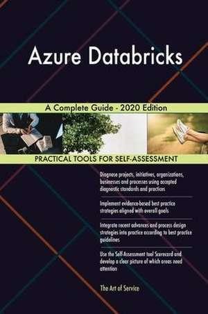 Azure Databricks A Complete Guide - 2020 Edition de Gerardus Blokdyk