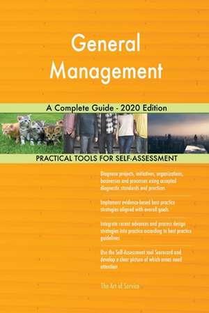 General Management A Complete Guide - 2020 Edition de Gerardus Blokdyk