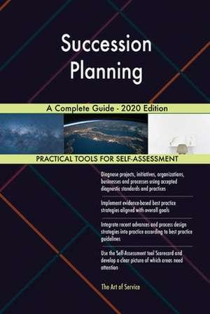 Succession Planning A Complete Guide - 2020 Edition de Gerardus Blokdyk