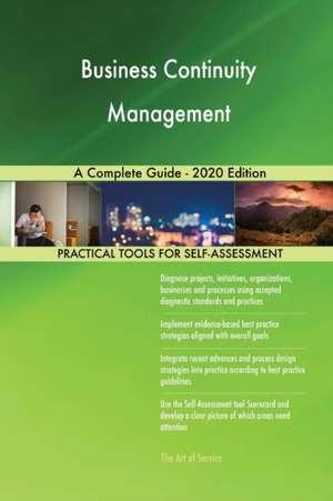 Business Continuity Management A Complete Guide - 2020 Edition de Gerardus Blokdyk