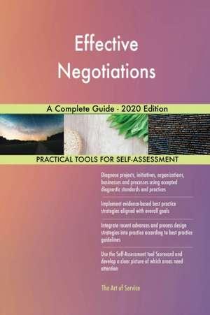 Effective Negotiations A Complete Guide - 2020 Edition de Gerardus Blokdyk