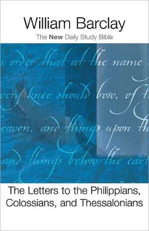 The Letter to the Philippians, Colossians, and Thessalonians de William Barclay