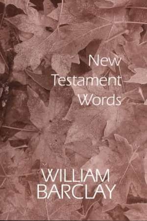 New Testament Words:  An Interpretation of the Ten Commandments de William Barclay
