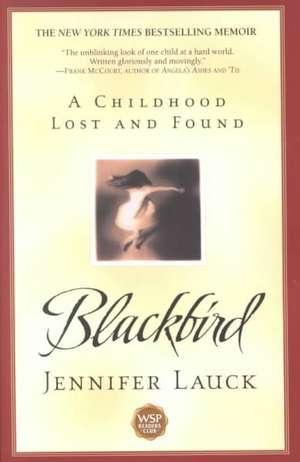 Blackbird:  A Childhood Lost and Found de Jennifer Lauck