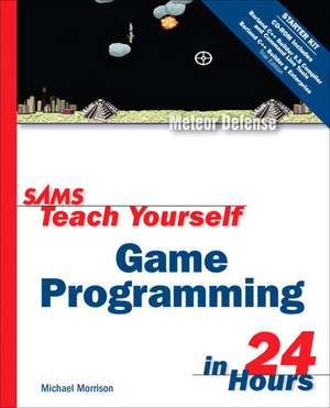 Sams Teach Yourself Game Programming in 24 Hours [With CDROM] de Michael Morrison