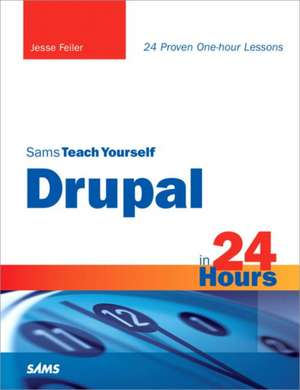 Sams Teach Yourself Drupal in 24 Hours:  A Business and Technical Roadmap to Deploying SAP de Jesse Feiler