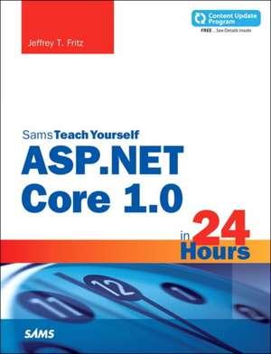 ASP.Net Core 1.0 in 24 Hours, Sams Teach Yourself de Jeffrey T. Fritz