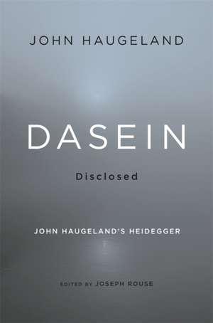 Dasein Disclosed – John Haugeland`s Heidegger de John Haugeland