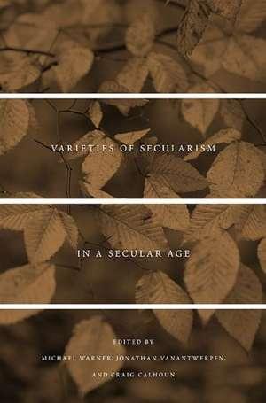 Varieties of Secularism in a Secular Age de Michael Warner
