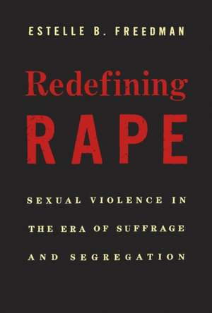 Redefining Rape – Sexual Violence in the Era of Suffrage and Segregation