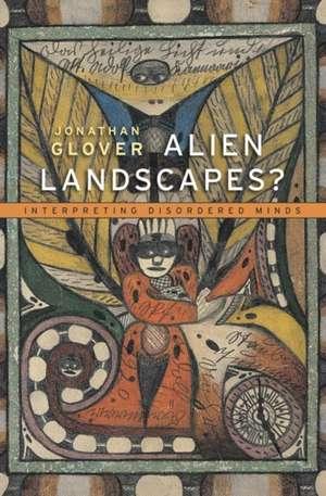 Alien Landscapes? – Interpreting Disordered Minds de Jonathan Glover
