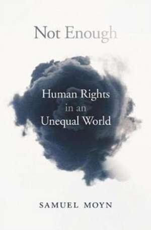 Not Enough – Human Rights in an Unequal World de Samuel Moyn