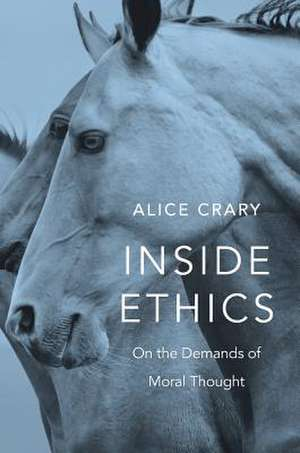 Inside Ethics – On the Demands of Moral Thought de Alice Crary