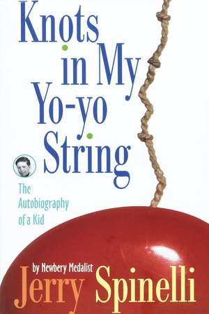 Knots in My Yo-Yo String:  The Autobiography of a Kid de Jerry Spinelli
