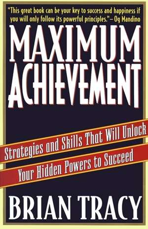 Maximum Achievement: Strategies and Skills that Will Unlock Your Hidden Powers to Succeed de Brian Tracy