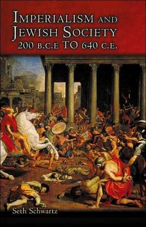 Imperialism and Jewish Society – 200 B.C.E. to 640 C.E. de Seth Schwartz