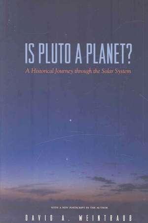 Is Pluto a Planet? – A Historical Journey through the Solar System de David A. Weintraub