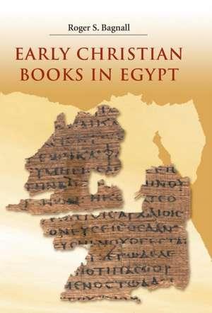 Early Christian Books in Egypt de Roger S. Bagnall