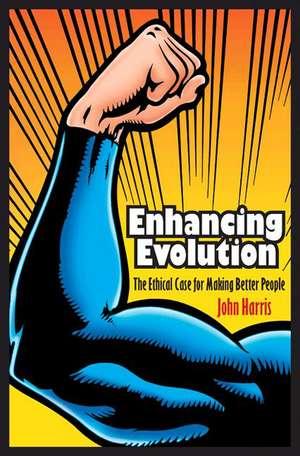 Enhancing Evolution – The Ethical Case for Making Better People de John Harris