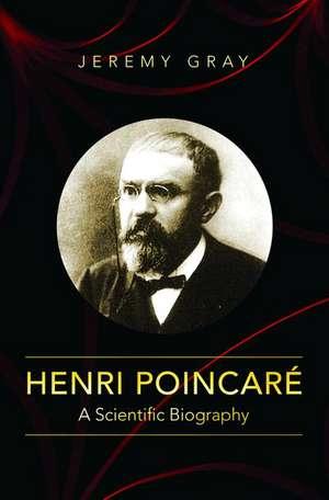 Henri Poincaré – A Scientific Biography de Jeremy Gray