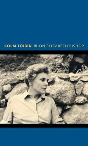 On Elizabeth Bishop de Colm Tóibín