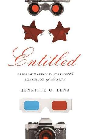 Entitled – Discriminating Tastes and the Expansion of the Arts de Jennifer C. Lena
