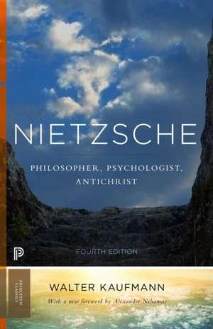 Nietzsche – Philosopher, Psychologist, Antichrist de Walter A. Kaufmann