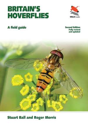 Britain`s Hoverflies – A Field Guide – Revised and Updated Second Edition de Stuart Ball