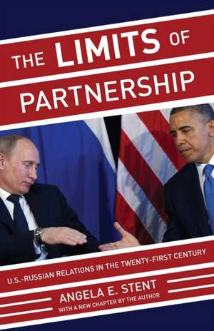The Limits of Partnership – U.S Russiam Relations in the Twenty–First Century – Updated Edition de Angela E. Stent