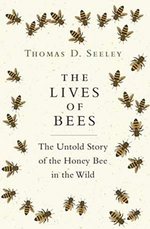 The Lives of Bees – The Untold Story of the Honey Bee in the Wild de Thomas D. Seeley