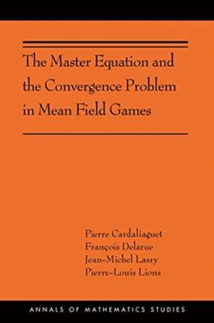 The Master Equation and the Convergence Problem – (AMS–201) de Pierre Cardaliaguet