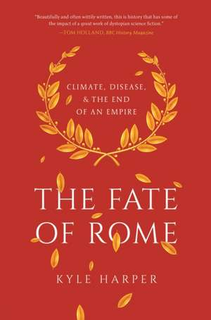 The Fate of Rome – Climate, Disease, and the End of an Empire de Kyle Harper
